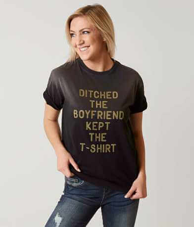 Chillionaire Ditched The Boyfriend T-Shirt